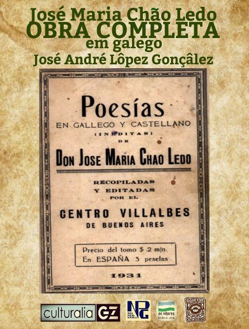 JOSÉ MARIA CHÃO LEDO. Obra completa em galego, edição de José André Lôpez Gonzâlez