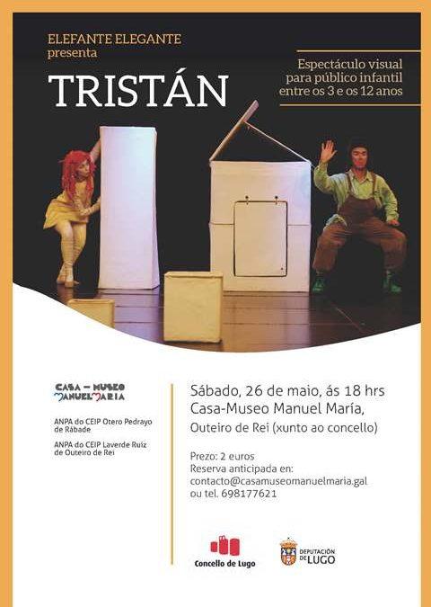 "ELEFANTE ELEGANTE PRESENTA ESTE SÁBADO, ÁS 18 HRS, NA CASA-MUSEO MANUEL MARÍA, ""TRISTÁN"""